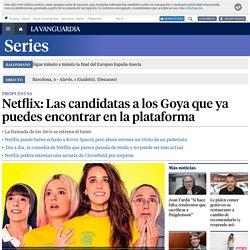 Netflix: Las candidatas a los Goya que ya puedes ver