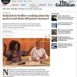 Nailed It! Is Netflix's cooking show the perfect anti-Bake Off palate cleanser?