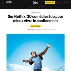Sur Netflix, 20 comédies top pour mieux vivre le confinement