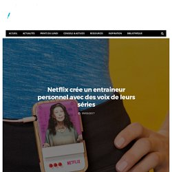 Netflix crée un entraineur personnel avec des voix de leurs séries - Dans Ta Pub