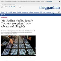'My iPad has Netflix, Spotify, Twitter – everything': why tablets are killing PCs