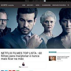 NETFLIX FILMES TOP LISTA : 60 filmes para maratonar e nunca mais ficar na mão