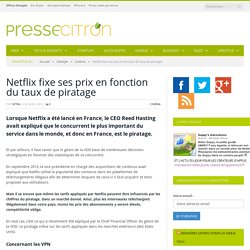 Netflix et ses tarifs fixés en fonction du taux de piratage