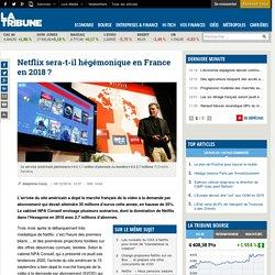 Netflix sera-t-il hégémonique en France en 2018 ?