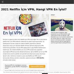 Netflix İçin En İyi VPN İncelemesi (2020 Güncel Liste)