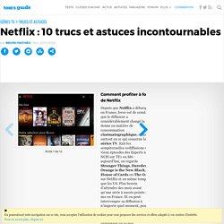 Mars 2017 : Netflix : 10 trucs et astuces incontournables