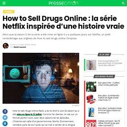 How to Sell Drugs Online : la série Netflix inspirée d'une histoire vraie