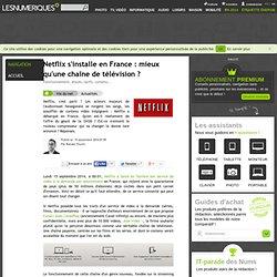 Netflix s'installe en France: mieux qu'une chaîne de télévision?