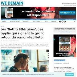"""Les """"Netflix littéraires"""", ces applis qui signent le grand retour du roman-feuilleton"""