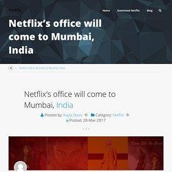 Netflix's office will come to Mumbai, India