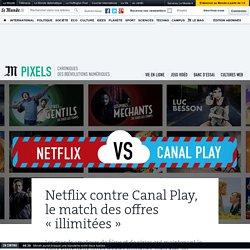 Netflix contre Canal Play, le match des offres «illimitées»