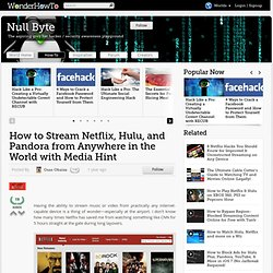 How to Stream Netflix, Hulu, and Pandora from Anywhere in the World with Media Hint