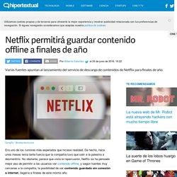 Netflix permitirá guardar contenido offline para finales de año