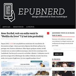 """Avec Scribd, voit-on enfin venir le """"Netflix du livre"""" ? (c'est très probable) – EPubNerd"""