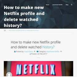 How to make new Netflix profile and delete watched history?