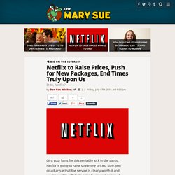 Netflix to Raise Prices, Push for New Packages, End Times Truly Upon Us