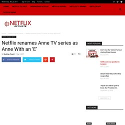 Netflix Renames Anne TV Series As Anne With An 'E'