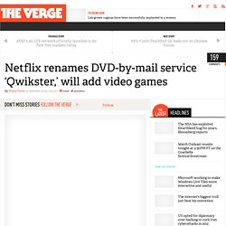 Netflix renames DVD-by-mail service 'Qwikster,' will add video games