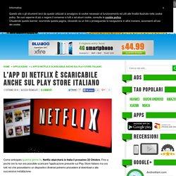 L'app di Netflix è scaricabile anche sul Play Store italiano
