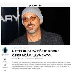 Netflix fará série sobre Operação Lava Jato – Update or Die!