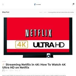 Netflix 4K Streaming: How To Watch 4K Ultra HD on Netflix