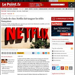 L'onde de choc Netflix fait tanguer les télés françaises