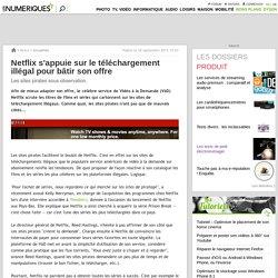 Netflix s'appuie sur le téléchargement illégal pour bâtir son offre
