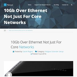 10Gb Over Ethernet Not Just For Core Networks