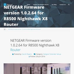 NETGEAR Firmware version 1.0.2.64 for R8500 Nighthawk X8 Router