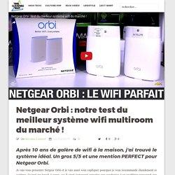Netgear Orbi : notre test du meilleur système wifi multiroom du marché !