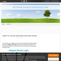 How to login Netgear router R7000 - netgearlogin520.over-blog.com