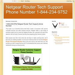 Netgear Router Tech Support Phone Number 1-844-234-9752: 1-844-234-9752 Netgear Router Tech Support phone Number