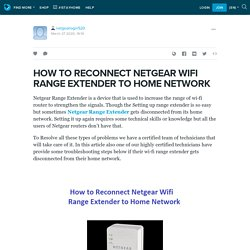 HOW TO RECONNECT NETGEAR WIFI RANGE EXTENDER TO HOME NETWORK : netgearlogin520 — LiveJournal