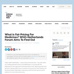 What Is Fair Pricing For Medicines? WHO-Netherlands Forum Aims To Find Out - Intellectual Property Watch