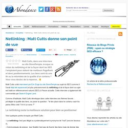 Netlinking : Matt Cutts donne son point de vue