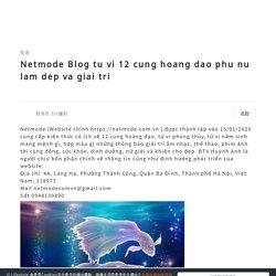Netmode Blog tu vi 12 cung hoang dao phu nu lam dep va giai tri - U Blog