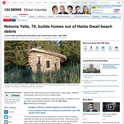 Netonia Yalte, 70, builds homes out of Haida Gwaii beach debris