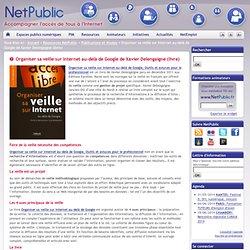 Organiser sa veille sur Internet au-delà de Google de Xavier Delengaigne (livre)