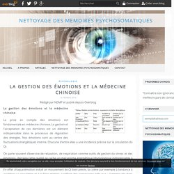 La gestion des émotions et la médecine chinoise - NETTOYAGE DES MEMOIRES PSYC...