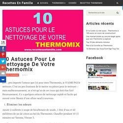 10 Astuces Pour Le Nettoyage De Votre Thermomix - Recettes En Famille