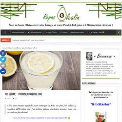 Jus Ultime – pour nettoyer le foie – Repas Alcalin, le Blog de l'équilibre Acido-Basique