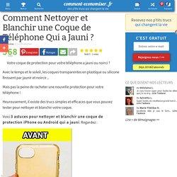 Comment Nettoyer et Blanchir une Coque de Téléphone Qui a Jauni ?
