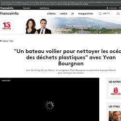 """""""Un bateau voilier pour nettoyer les océans des déchets plastiques"""" avec Yvan Bourgnon"""