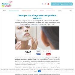 Nettoyer son visage avec des produits naturels