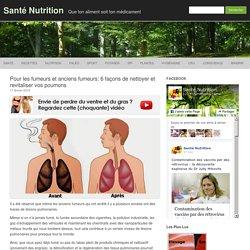 Pour les fumeurs et anciens fumeurs: 6 façons de nettoyer et revitaliser vos poumons