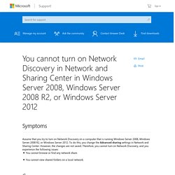 You cannot turn on Network Discovery in Network and Sharing Center in Windows Server 2008, Windows Server 2008 R2, or Windows Server 2012