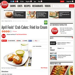 April Fools' Crab Cakes: Fried Ice Cream Recipe : Food Network Kitchens