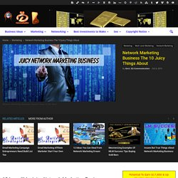 Network Marketing Business The 10 Juicy Things About