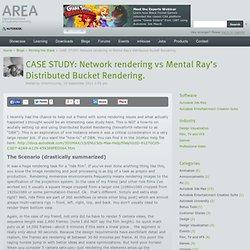 CASE STUDY: Network rendering vs Mental Ray's Distributed Bucket Rendering.