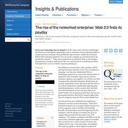 Rise of the networked enterprise: Web 2.0 finds its payday - McKinsey Quarterly - Organization - Strategic Organization